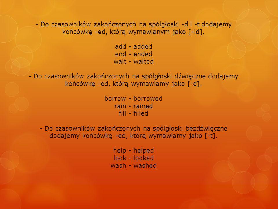 - Do czasowników zakończonych na spółgłoski -d i -t dodajemy końcówkę -ed, którą wymawianym jako [-id].
